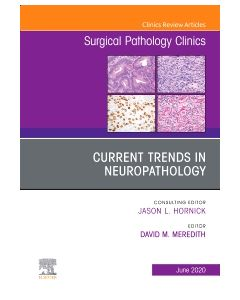 Current Trends in Neuropathology  An Issue of Surgical Pathology Clinics