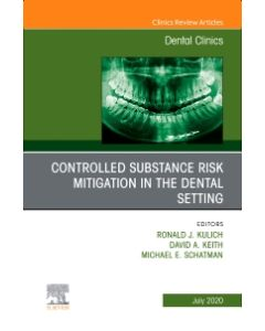 Controlled Substance Risk Mitigation in the Dental Setting  An Issue of Dental Clinics of North America