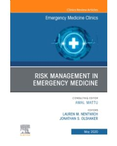 Risk Management in Emergency Medicine  An Issue of Emergency Medicine Clinics of North America