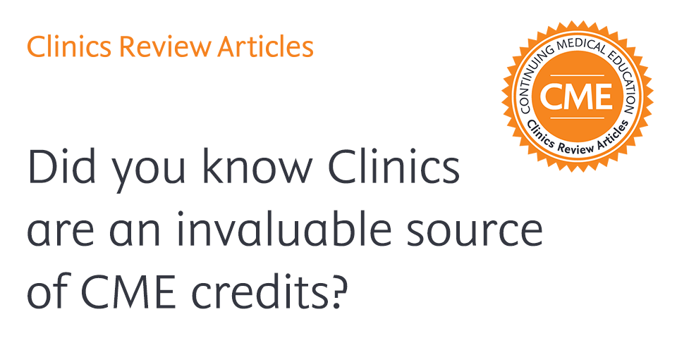 Clinics Review Articles. Did you know Clinics are an invaluable source of CME credits?